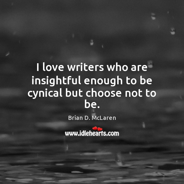 I love writers who are insightful enough to be cynical but choose not to be. Image