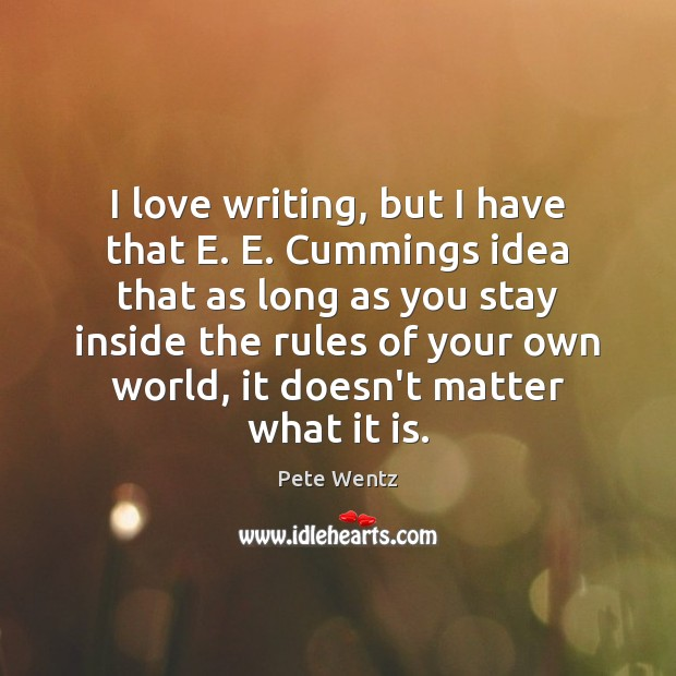 Image, I love writing, but I have that E. E. Cummings idea that