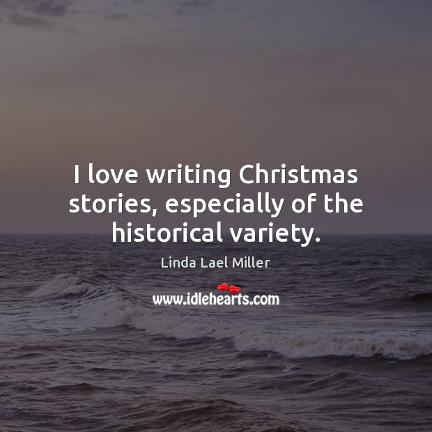 I love writing Christmas stories, especially of the historical variety. Christmas Quotes Image