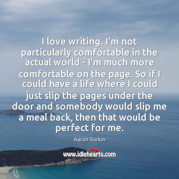 I love writing. I'm not particularly comfortable in the actual world – Image