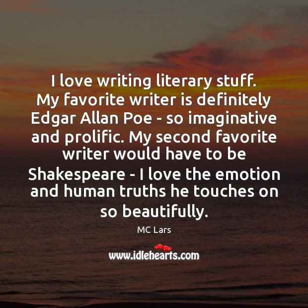Image, I love writing literary stuff. My favorite writer is definitely Edgar Allan