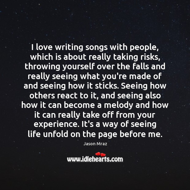 I love writing songs with people, which is about really taking risks, Image