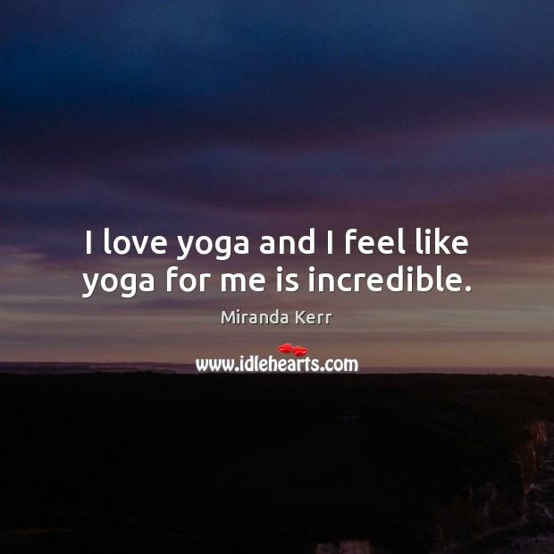 I love yoga and I feel like yoga for me is incredible. Image