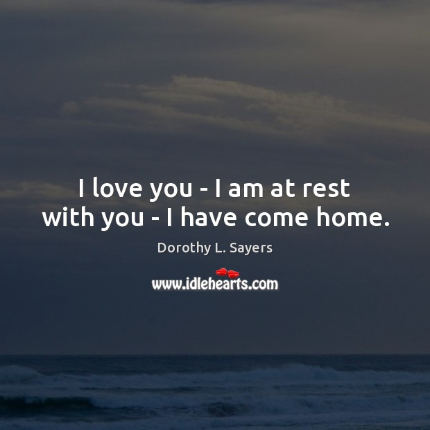 Image, I love you – I am at rest with you – I have come home.