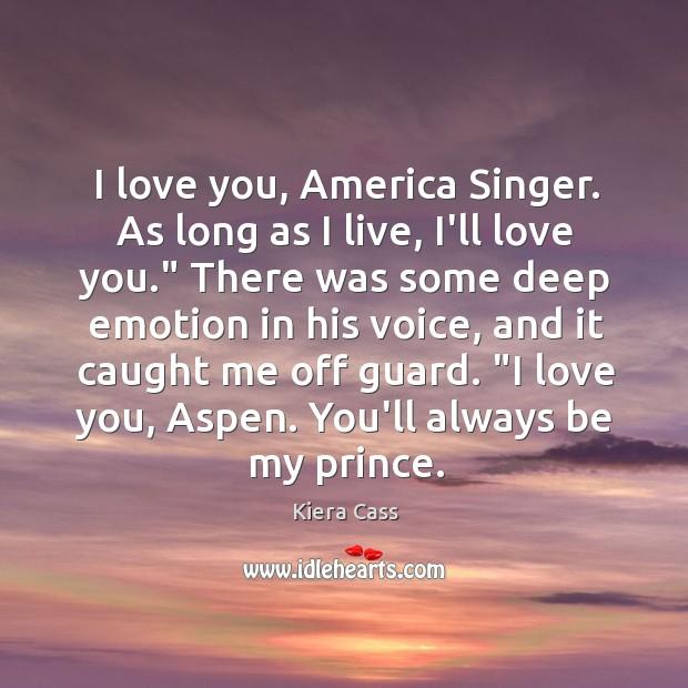 Image, I love you, America Singer. As long as I live, I'll love