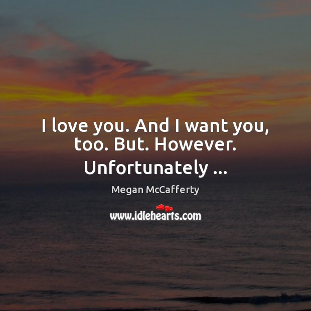 Image, I love you. And I want you, too. But. However. Unfortunately …