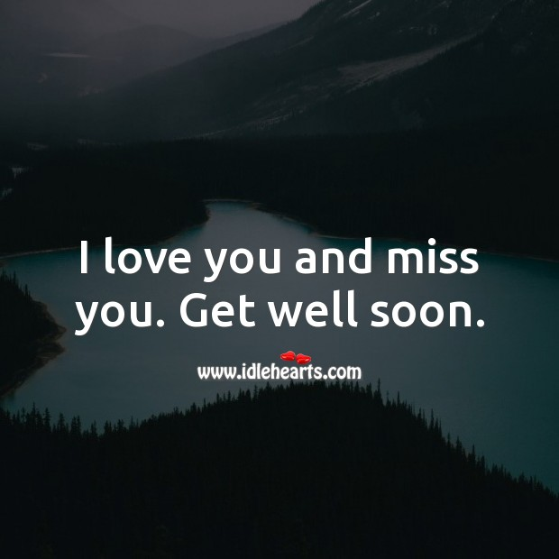 I love you and miss you. Get well soon. Get Well Love Messages Image