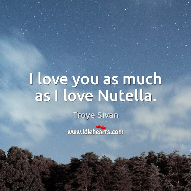 I love you as much as I love Nutella. Image