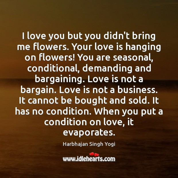 I love you but you didn't bring me flowers. Your love is Image