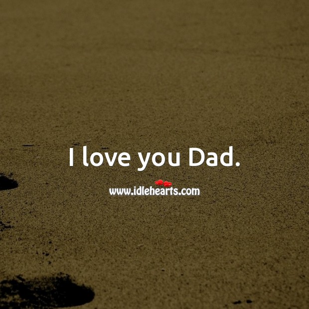 I love you Dad. I Love You Quotes Image