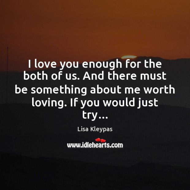Image, I love you enough for the both of us. And there must