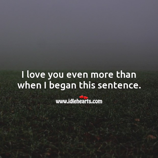 I love you even more than when I began this sentence. I Love You Quotes Image