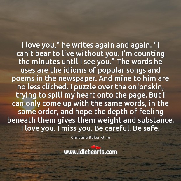 "I love you,"" he writes again and again. ""I can't bear to Image"