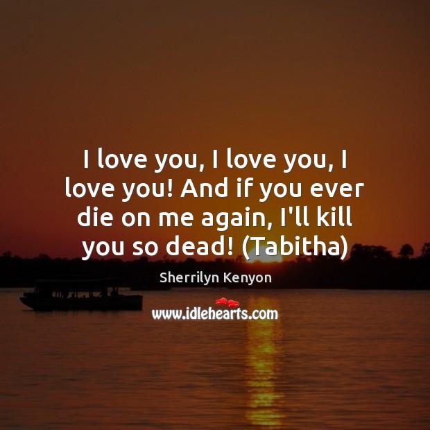 I love you, I love you, I love you! And if you Image