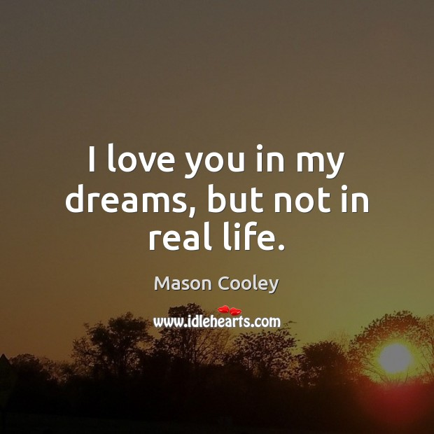 Image, I love you in my dreams, but not in real life.
