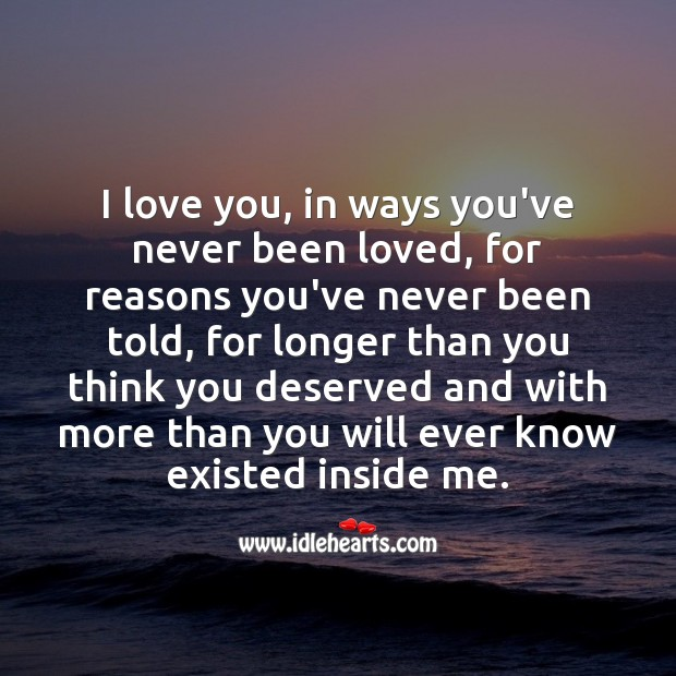 I love you, in ways you've never been loved. Beautiful Love Quotes Image
