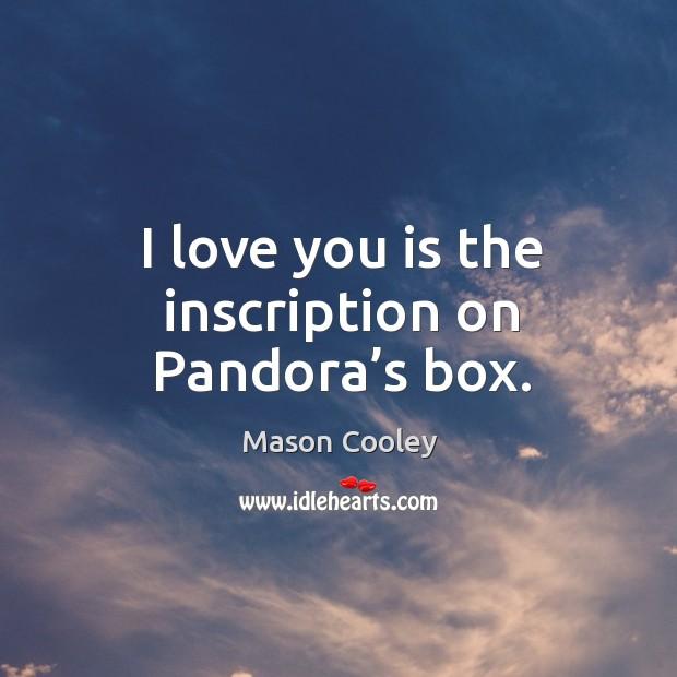 Image, I love you is the inscription on pandora's box.