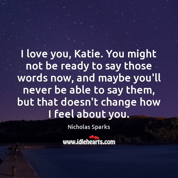 Image, I love you, Katie. You might not be ready to say those