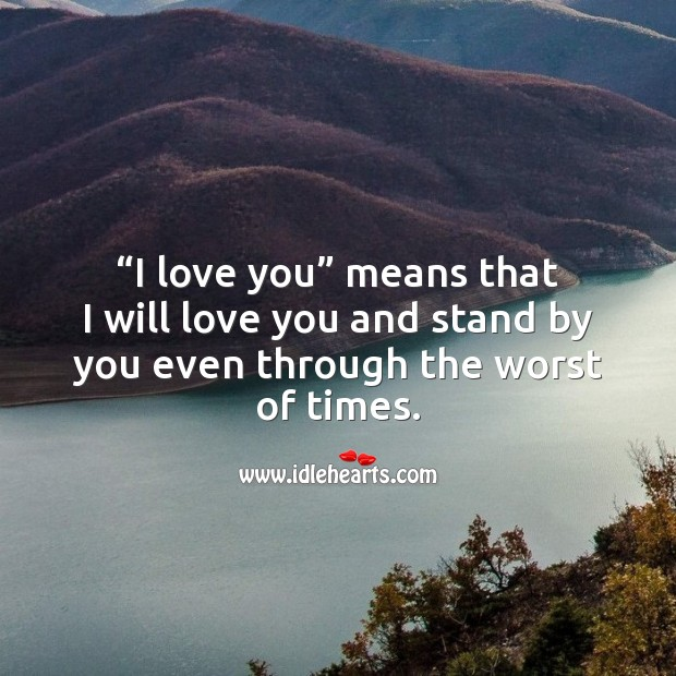 """I love you"" means that I will love you and stand by you. Cute Love Quotes Image"