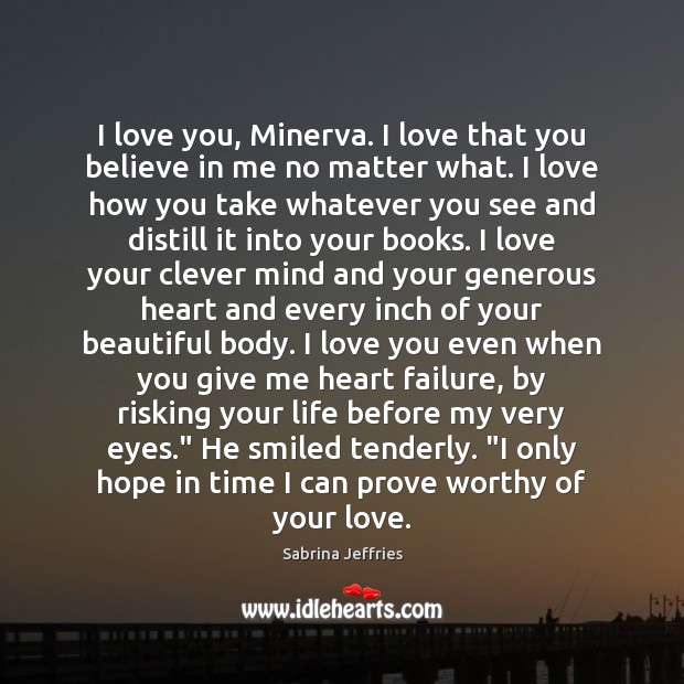I love you, Minerva. I love that you believe in me no Sabrina Jeffries Picture Quote