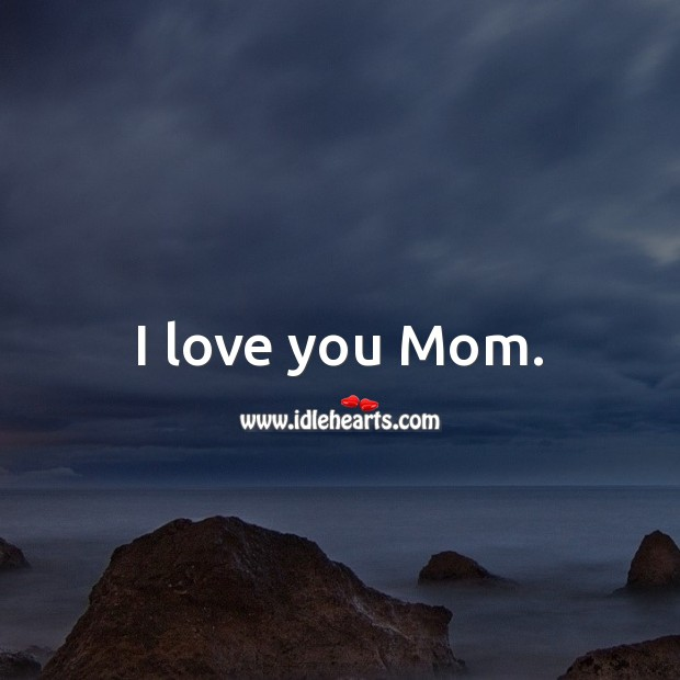 I love you Mom. Birthday Messages for Mom Image
