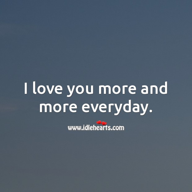 I love you more and more everyday. Valentine's Day Messages Image
