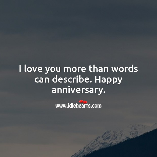 I love you more than words can describe. Happy anniversary. Image