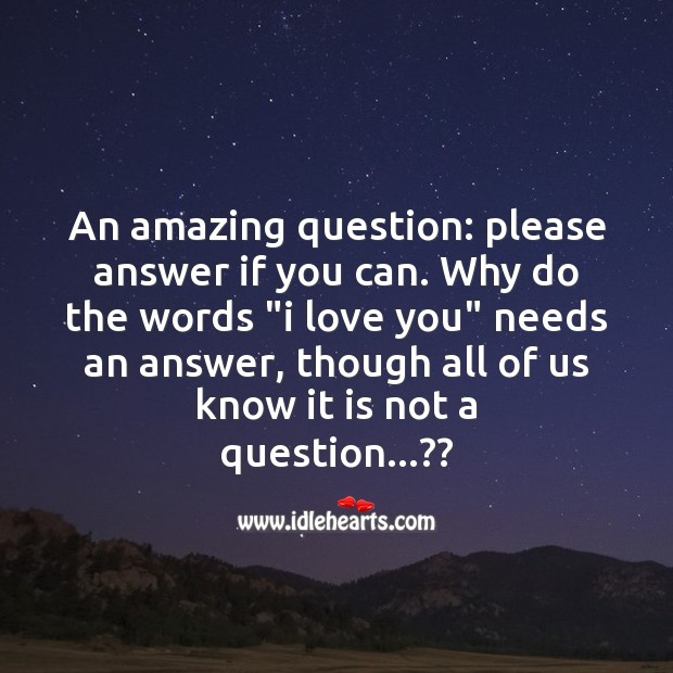 Image about I love you needs an answer