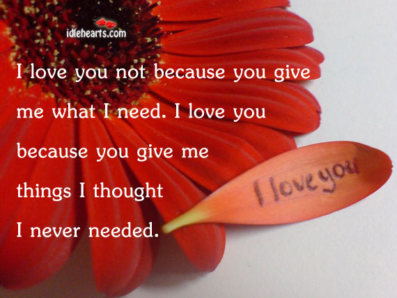 I Love You Not Because You Give…
