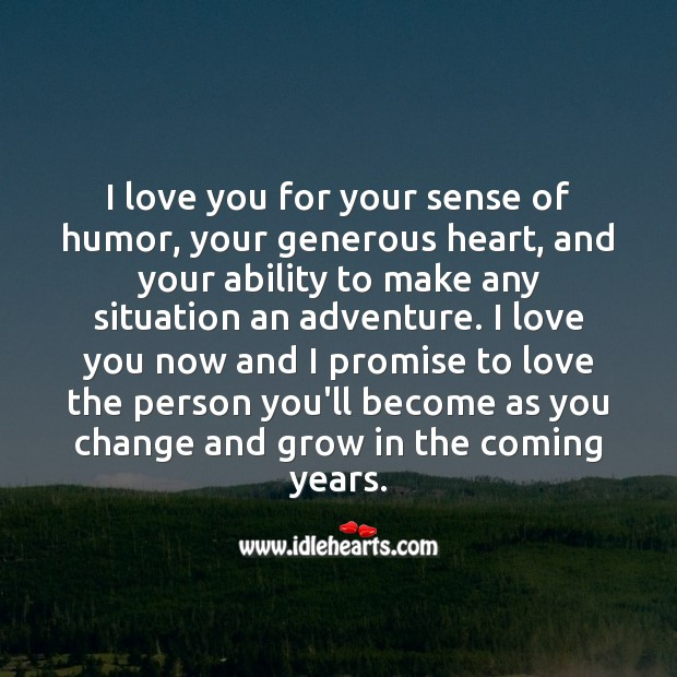 I love you now and I promise to love the person you'll become as you change and grow. Ability Quotes Image