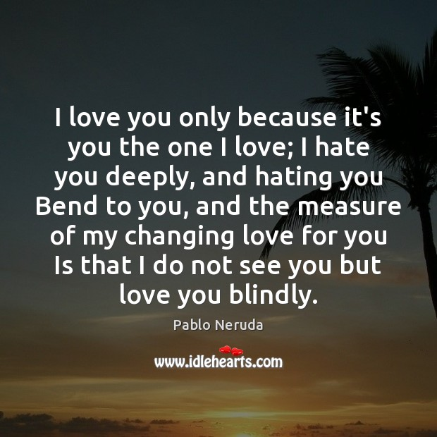 Image, I love you only because it's you the one I love; I