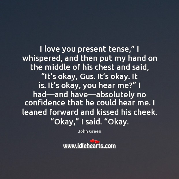 """I love you present tense,"""" I whispered, and then put my hand Image"""