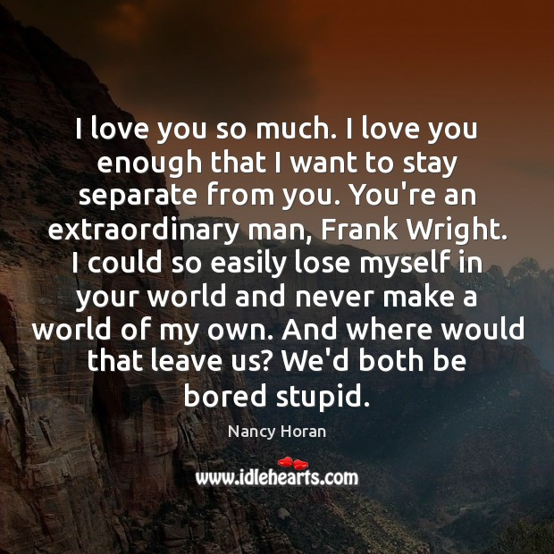 I love you so much. I love you enough that I want Love You So Much Quotes Image