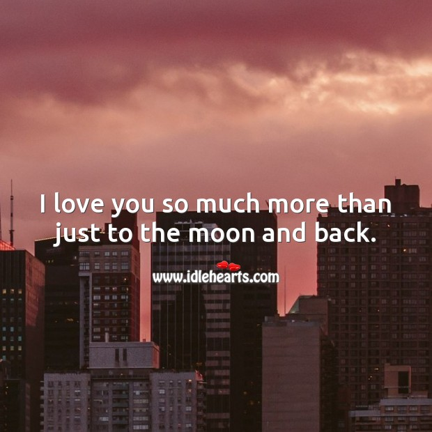 I love you so much more than just to the moon and back. Love You So Much Quotes Image