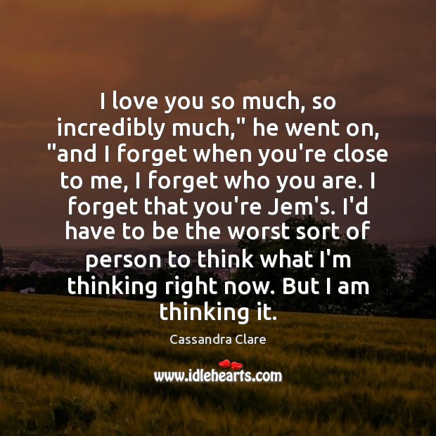 "I love you so much, so incredibly much,"" he went on, ""and Love You So Much Quotes Image"