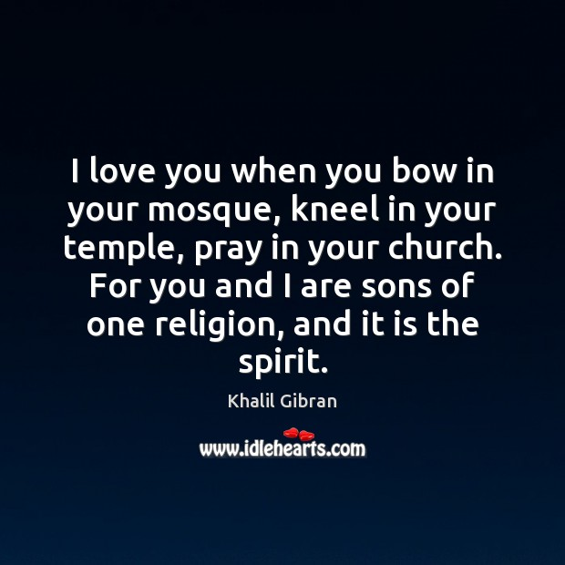 Image, I love you when you bow in your mosque, kneel in your