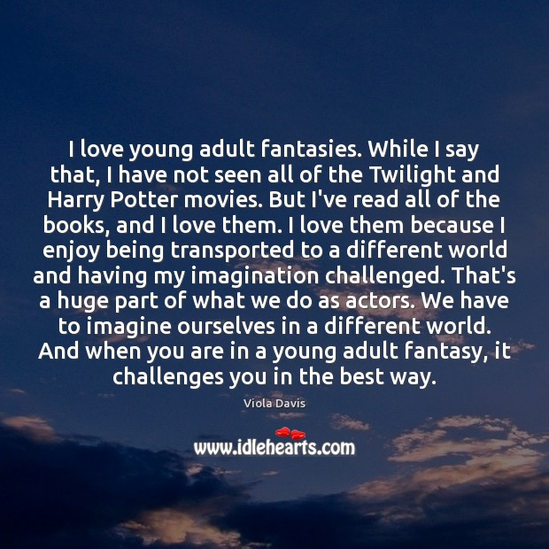 I love young adult fantasies. While I say that, I have not Viola Davis Picture Quote