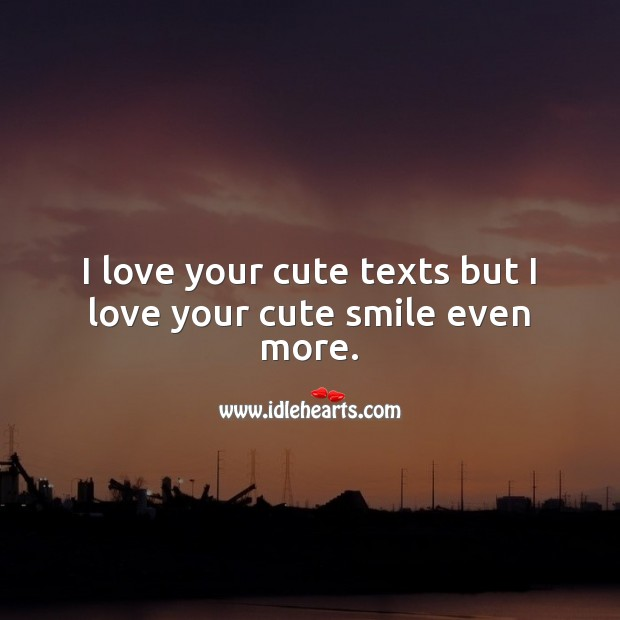 Image, I love your cute texts but I love your cute smile even more.