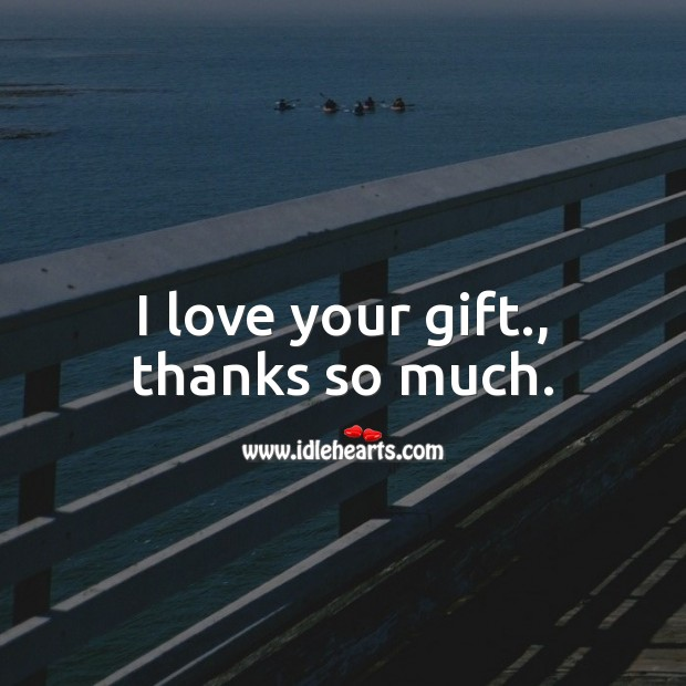 I love your gift, thanks so much. Thank You Messages Image