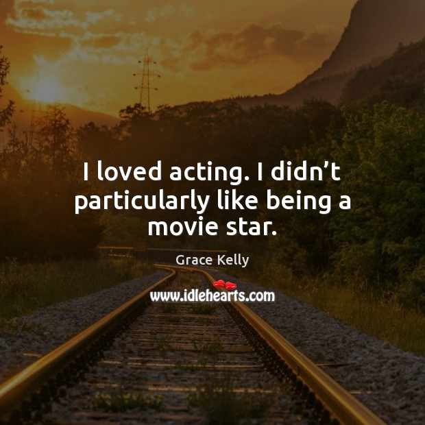 I loved acting. I didn't particularly like being a movie star. Image