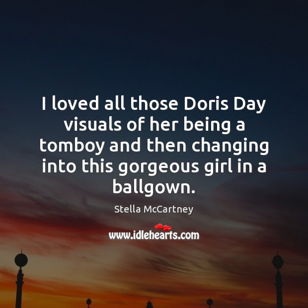 I loved all those Doris Day visuals of her being a tomboy Stella McCartney Picture Quote