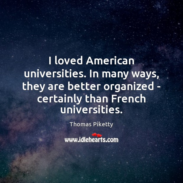 Image, I loved American universities. In many ways, they are better organized –