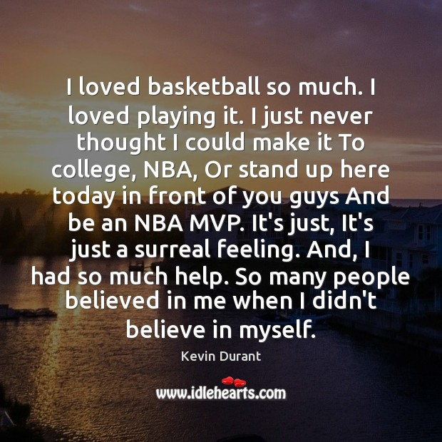 Image, I loved basketball so much. I loved playing it. I just never