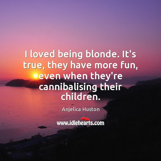 Image, I loved being blonde. It's true, they have more fun, even when