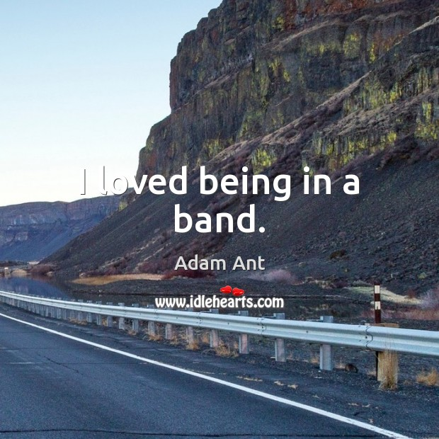 I loved being in a band. Image