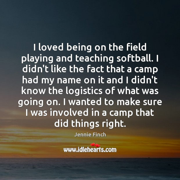 I loved being on the field playing and teaching softball. I didn't Image