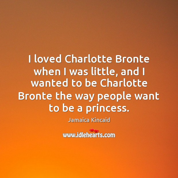 I loved Charlotte Bronte when I was little, and I wanted to Image