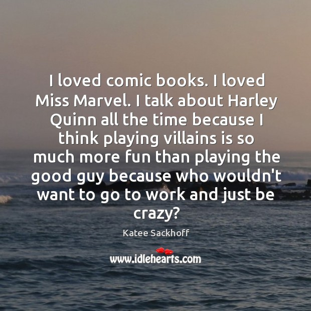 I loved comic books. I loved Miss Marvel. I talk about Harley Katee Sackhoff Picture Quote