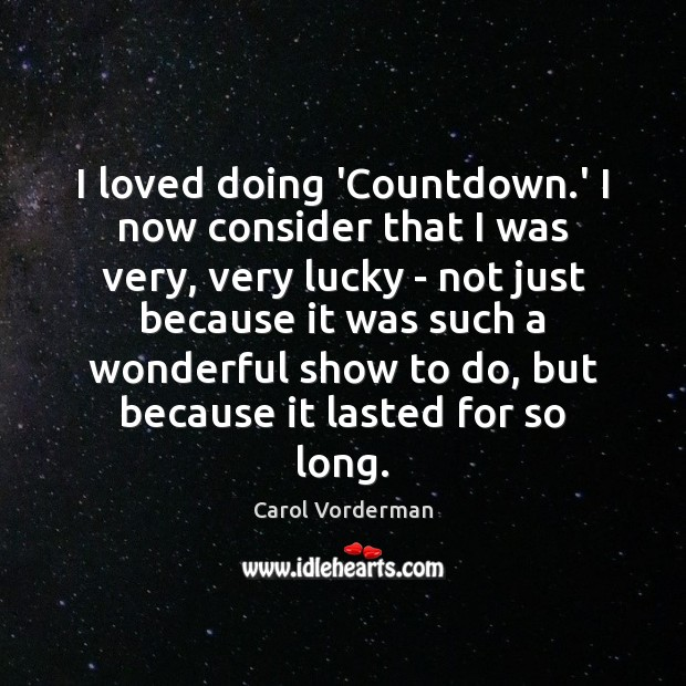 I loved doing 'Countdown.' I now consider that I was very, Carol Vorderman Picture Quote