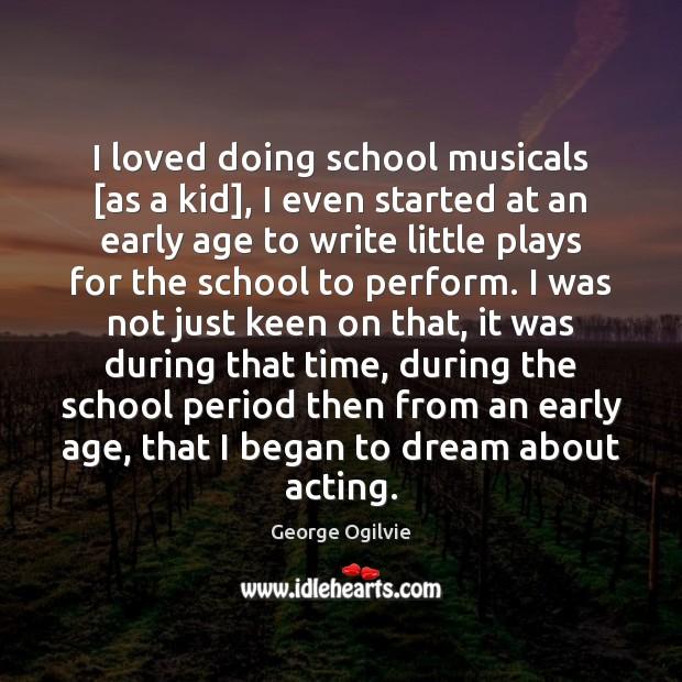 I loved doing school musicals [as a kid], I even started at Image